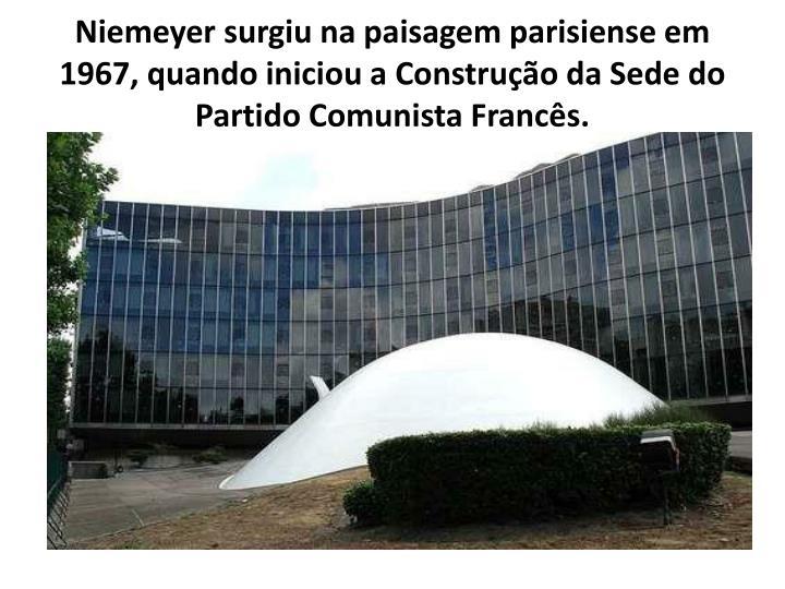 Niemeyer surgiu na paisagem parisiense em 1967, quando iniciou a Construção da Sede do Partido Comunista Francês.