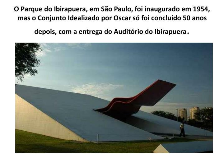 O Parque do Ibirapuera, em São Paulo, foi inaugurado em 1954, mas o Conjunto Idealizado por Oscar só foi concluído 50 anos depois, com a entrega do Auditório do Ibirapuera