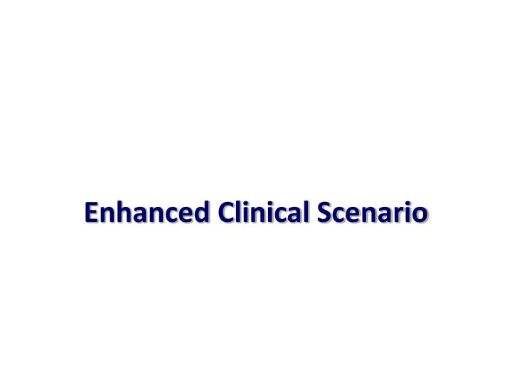 Enhanced Clinical Scenario