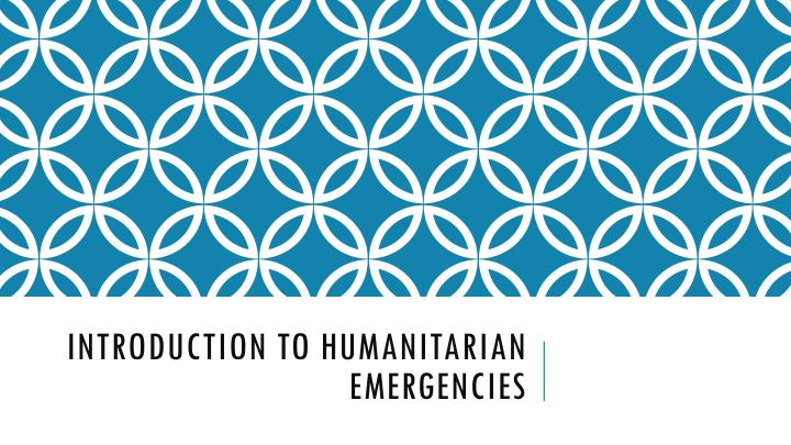 Introduction to humanitarian emergencies