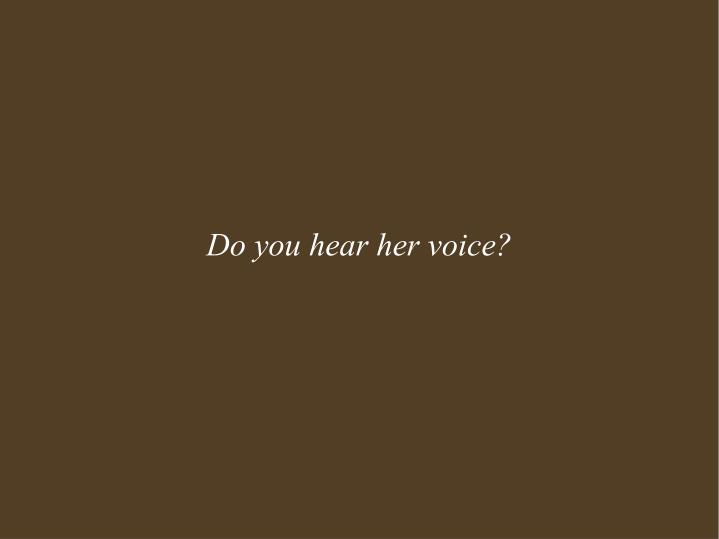 Do you hear her voice?