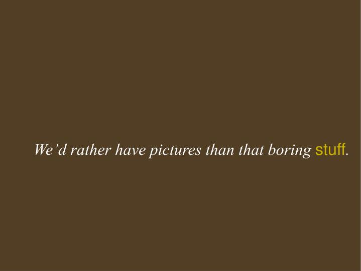 We'd rather have pictures than that boring