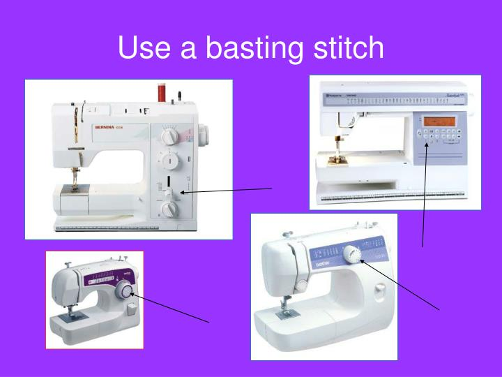 Use a basting stitch