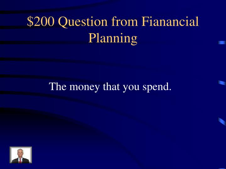 $200 Question from Fianancial Planning