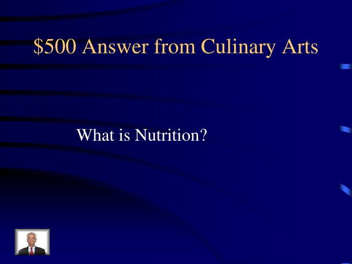 $500 Answer from Culinary Arts