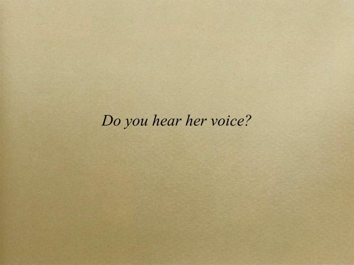 Do you hear her voice?