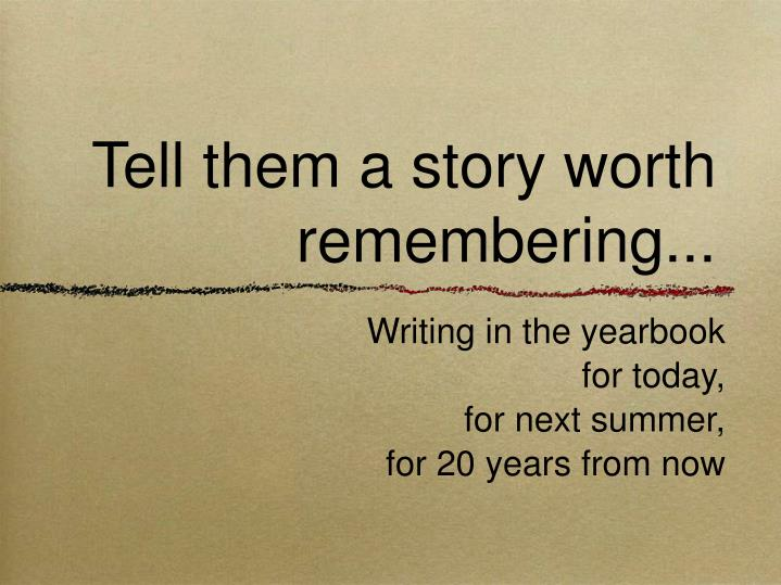 Tell them a story worth remembering