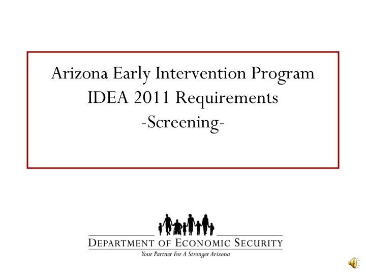 Arizona early intervention program idea 2011 requirements screening