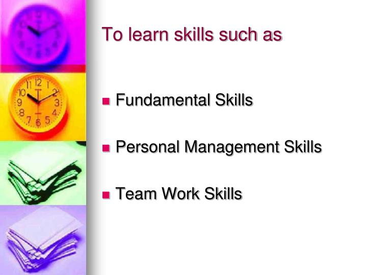 To learn skills such as
