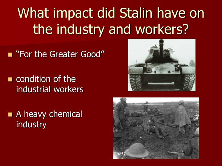 What impact did Stalin have on the industry and workers?