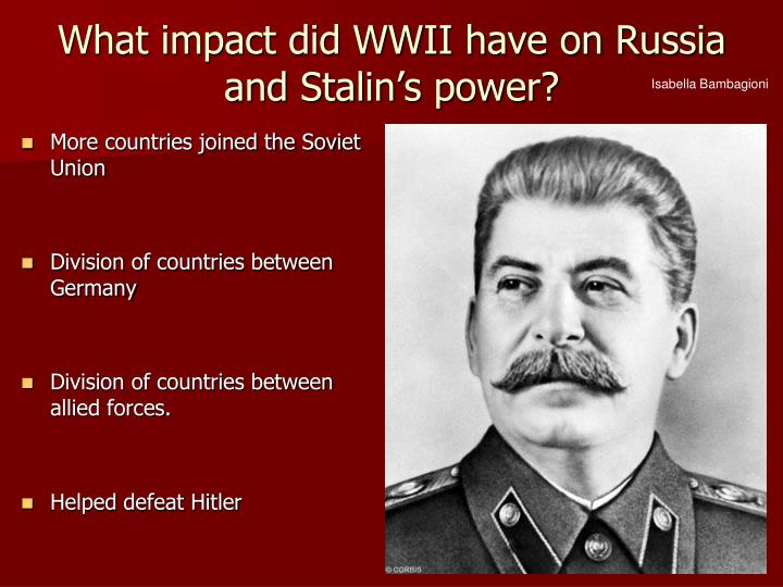 What impact did WWII have on Russia and Stalin's power?