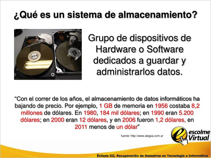 Grupo de dispositivos de Hardware o Software dedicados a guardar y administrarlos datos.