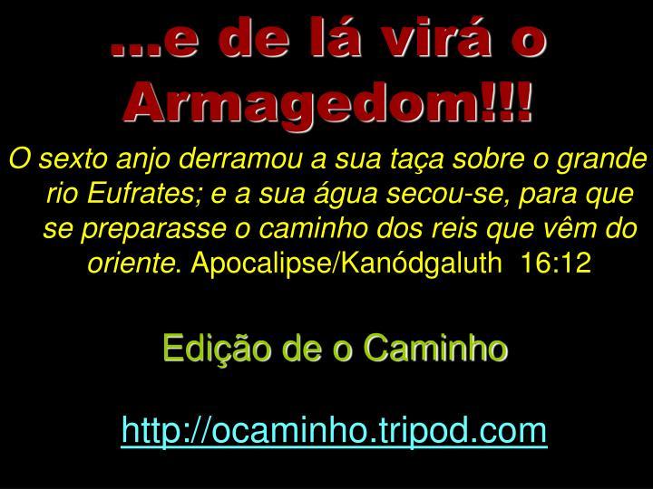 ...e de lá virá o Armagedom!!!