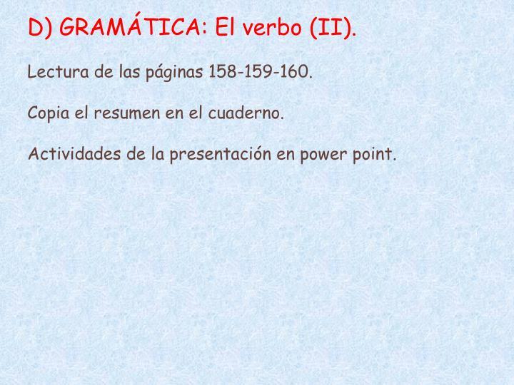 D) GRAMÁTICA: El verbo (II).
