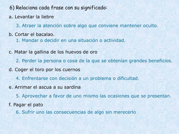 6) Relaciona cada frase con su significado: