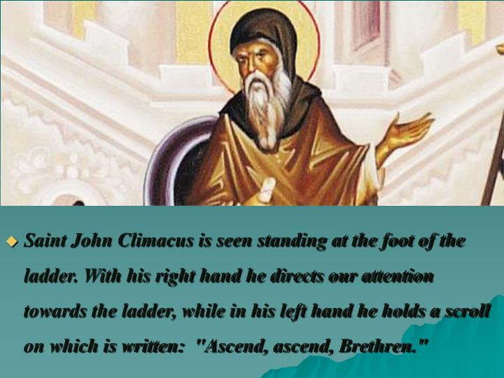 Saint John Climacus is seen standing at the foot of the ladder. With his right hand he directs our a...