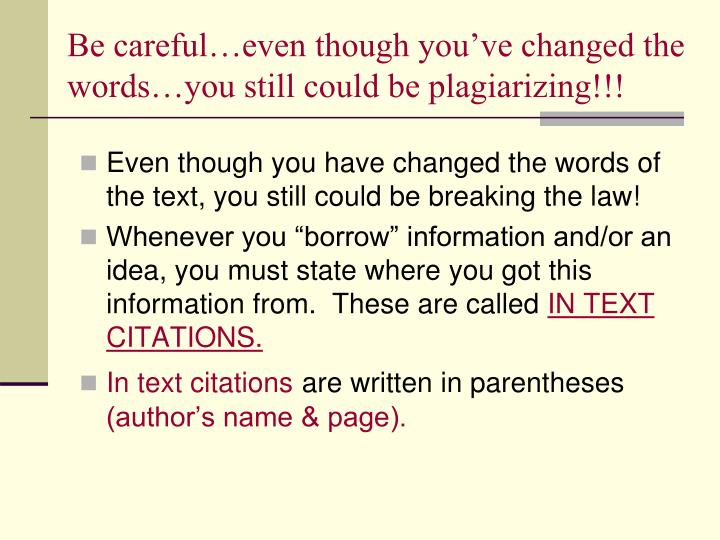 Be careful…even though you've changed the words…you still could be plagiarizing!!!