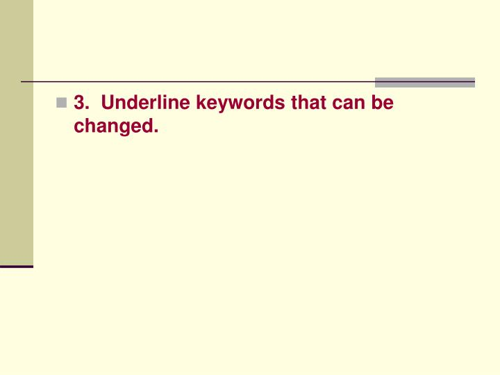 3.  Underline keywords that can be changed.