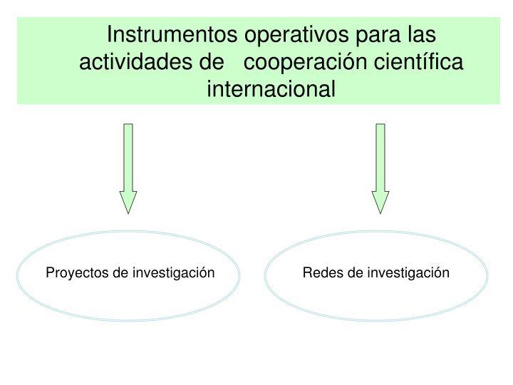 Instrumentos operativos para las actividades de   cooperación científica internacional