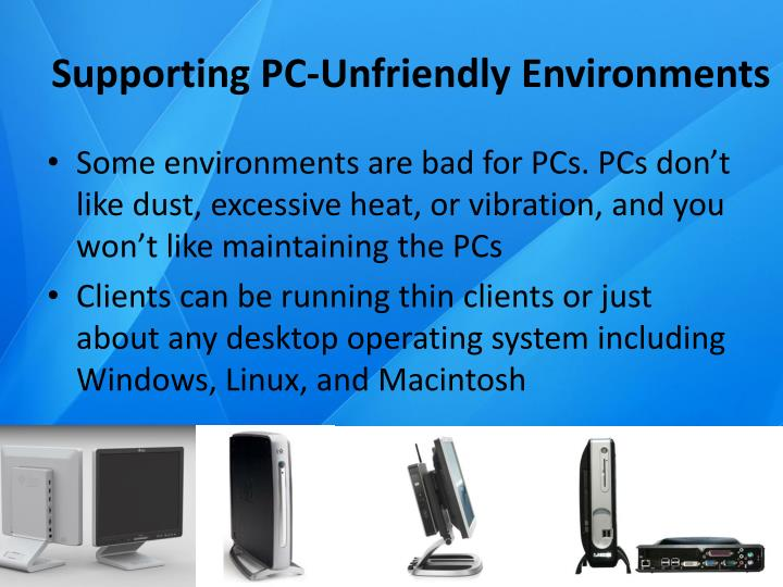 Supporting PC-Unfriendly Environments