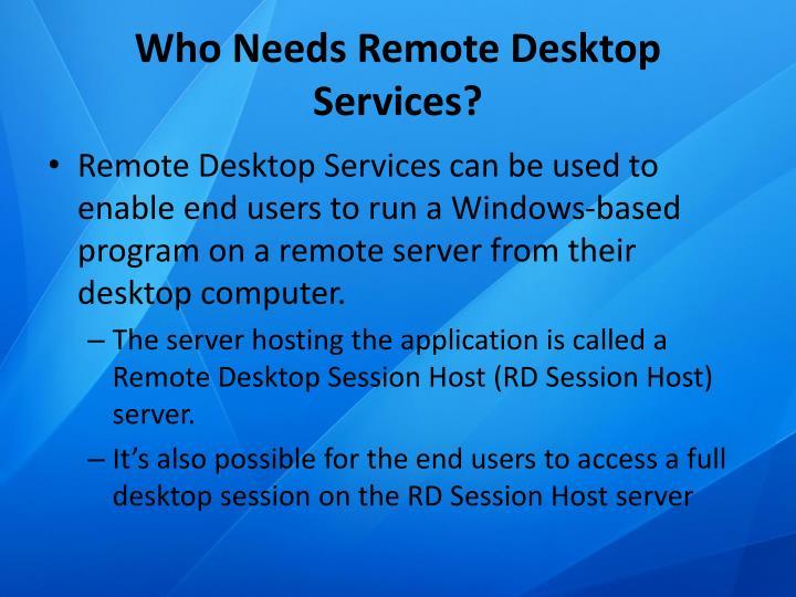 Who Needs Remote Desktop Services?