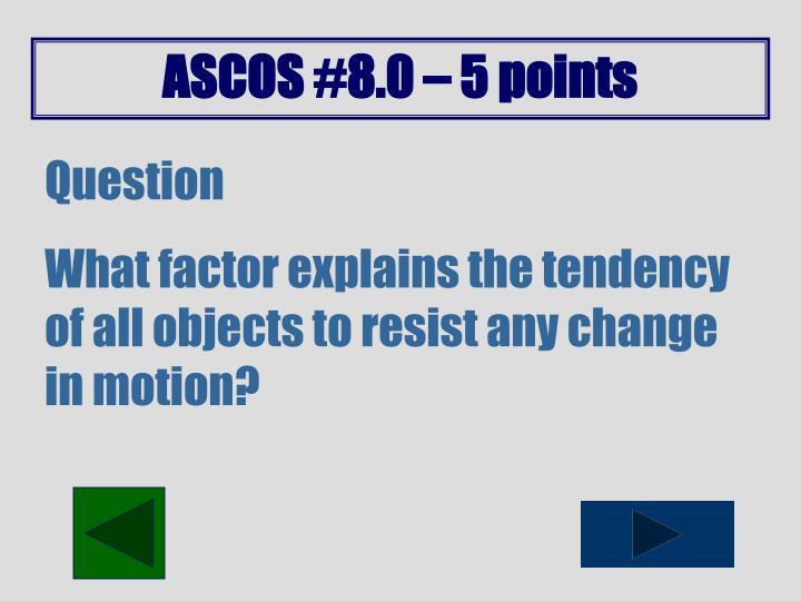 ASCOS #8.0 – 5 points