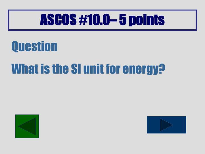 ASCOS #10.0– 5 points