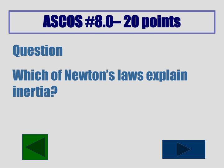 ASCOS #8.0– 20 points