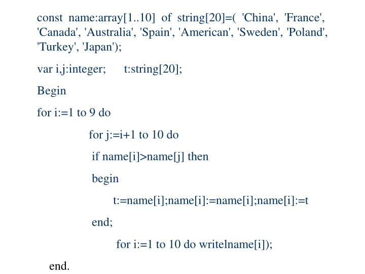 const name:array[1..10] of string[20]=( 'China', 'France',  'Canada', 'Australia', 'Spain', 'American', 'Sweden', 'Poland', 'Turkey', 'Japan');