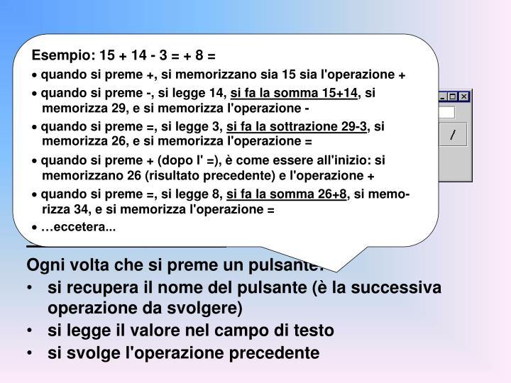 Esempio: 15 + 14 - 3 = + 8 =
