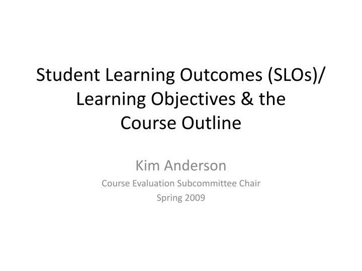 Student learning outcomes slos learning objectives the course outline