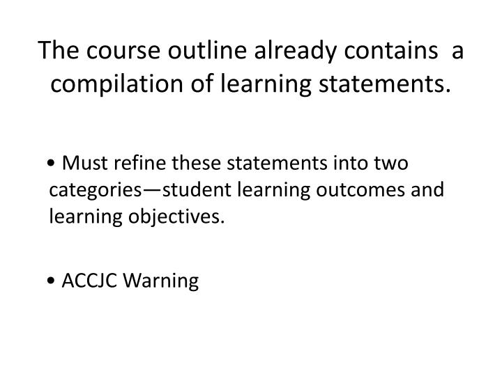 The course outline already contains  a compilation of learning statements.