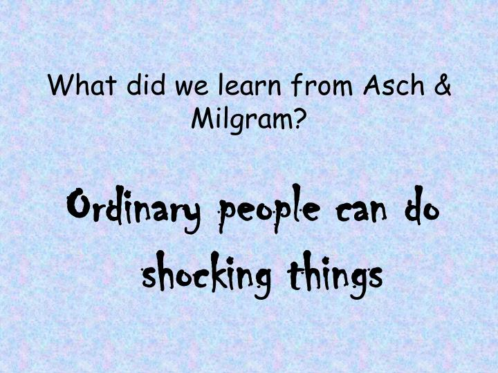 What did we learn from Asch & Milgram?