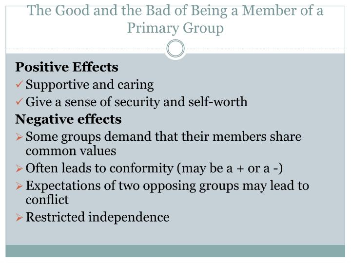 The Good and the Bad of Being a Member of a Primary Group