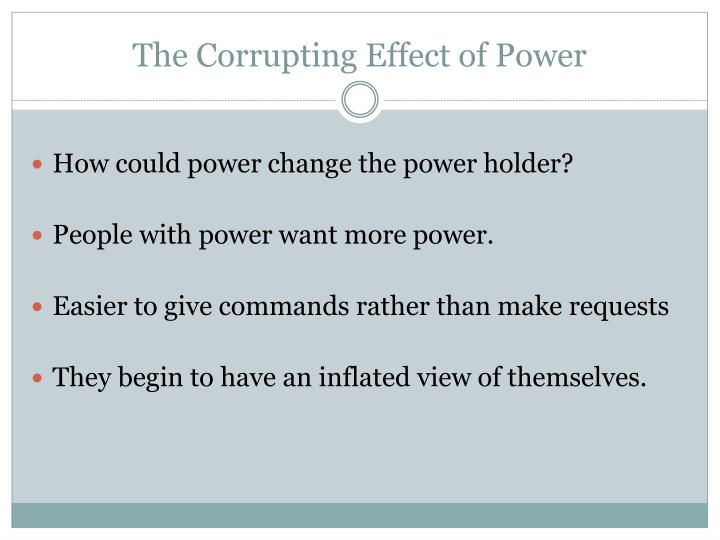 The Corrupting Effect of Power