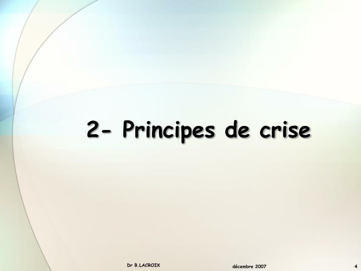 2- Principes de crise