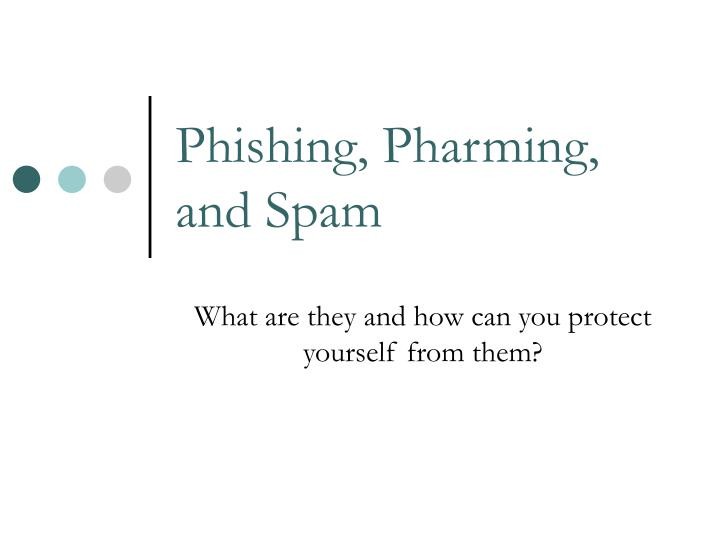Phishing pharming and spam
