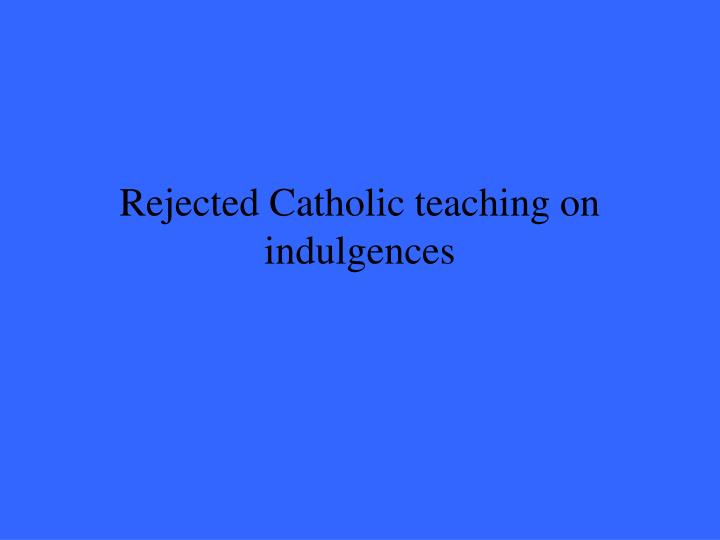 Rejected Catholic teaching on indulgences