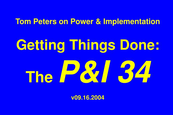 Tom peters on power implementation getting things done the p i 34 v09 16 2004