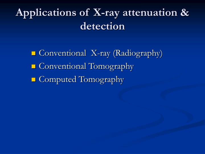 Applications of X-ray attenuation & detection