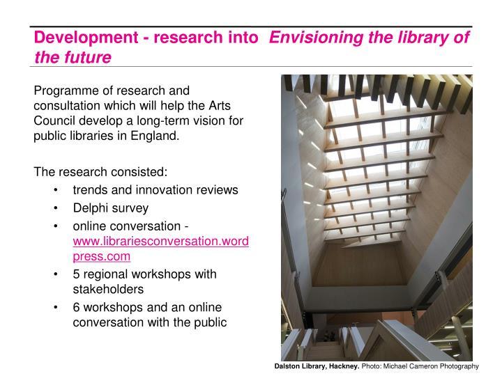 Development - research into