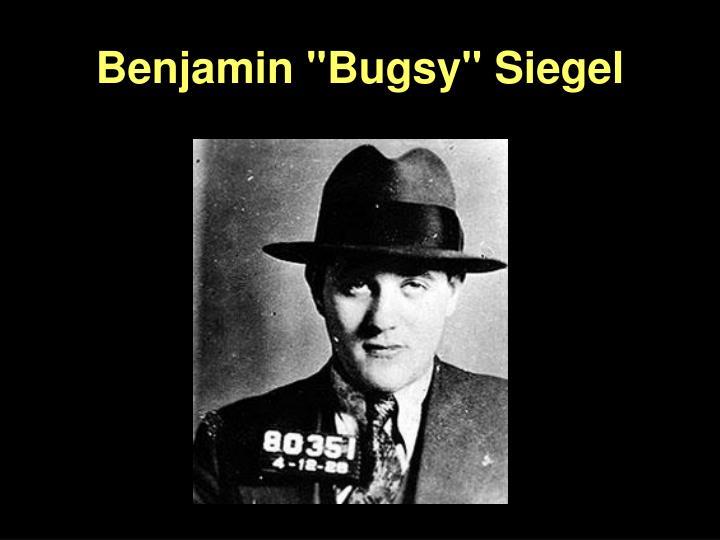 "Benjamin ""Bugsy"" Siegel"
