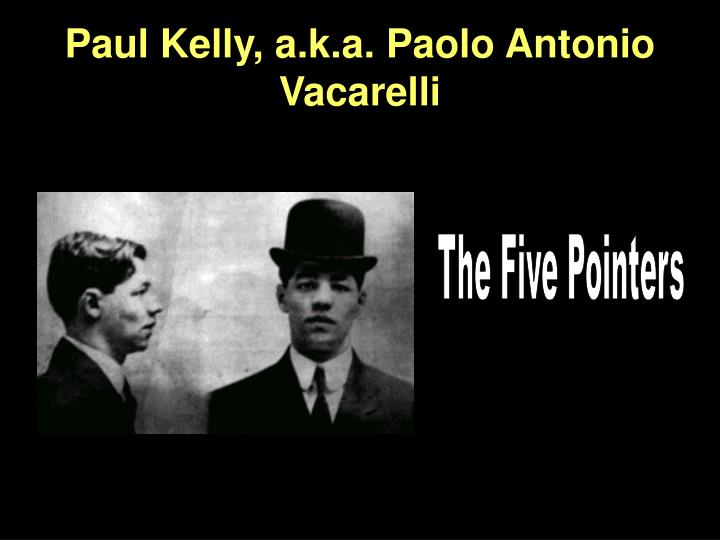 Paul Kelly, a.k.a. Paolo Antonio Vacarelli
