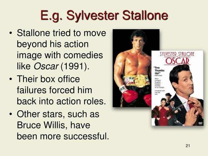 E.g. Sylvester Stallone