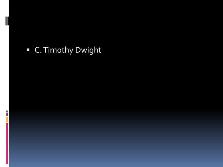 C. Timothy Dwight