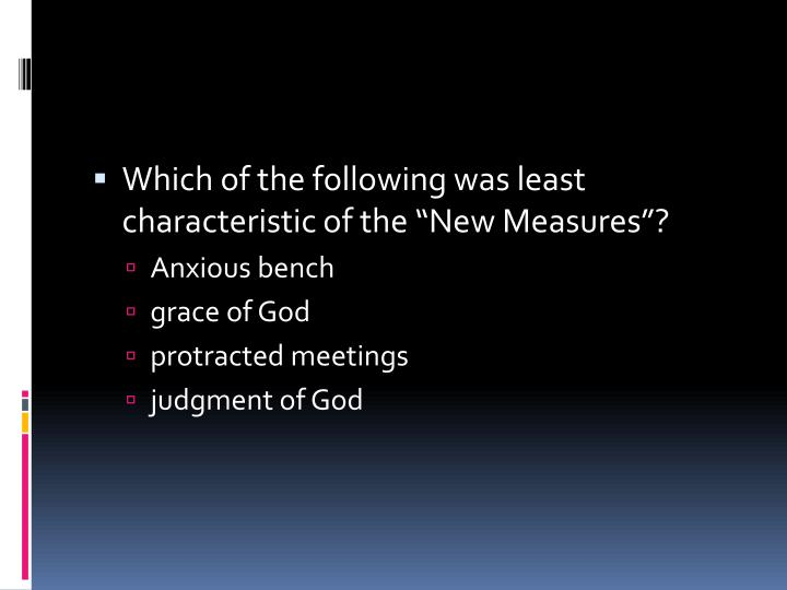"Which of the following was least characteristic of the ""New Measures""?"