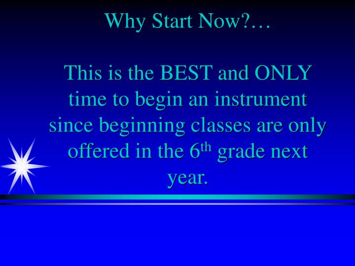 Why Start Now?…