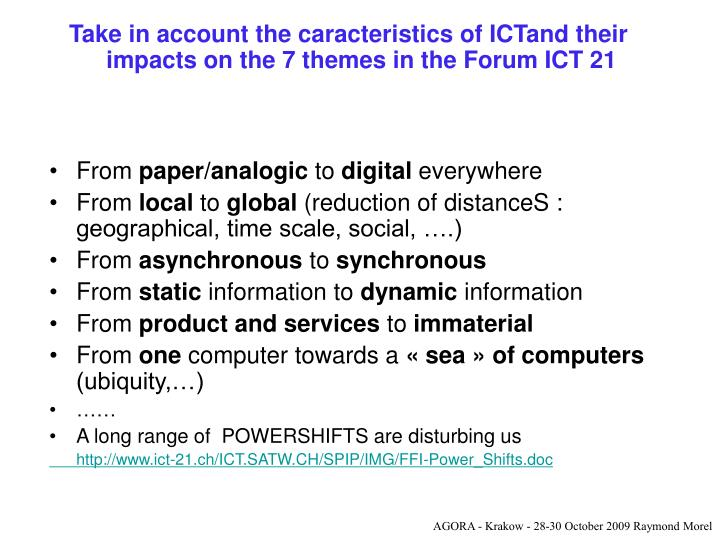 Take in account the caracteristics of ICTand their impacts on the 7 themes in the Forum ICT 21