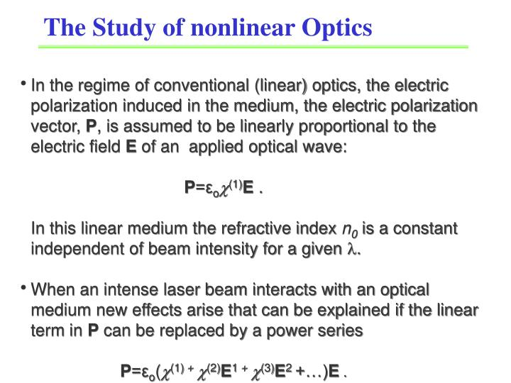 In the regime of conventional (linear) optics, the electric                                 polarization induced in the medium, the electric polarization              vector,