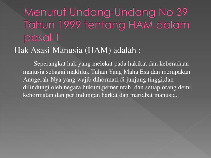 Menurut Undang-Undang No 39 Tahun 1999 tentang HAM dalam pasal 1